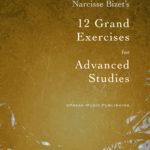 Bizet, 12 Grand Exercises for Advanced Studies