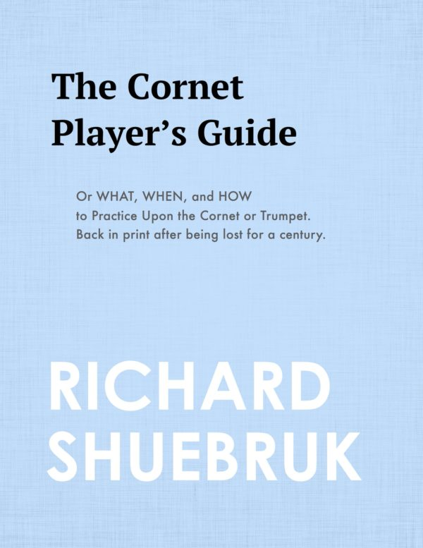 """The Cornet Player's Guide or """"When, What, and How to Practice Upon the Cornet or Trumpet"""""""
