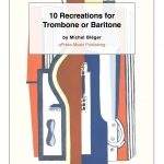 Bleger, 10 Artistic Recreations for Trombone or Baritone 1
