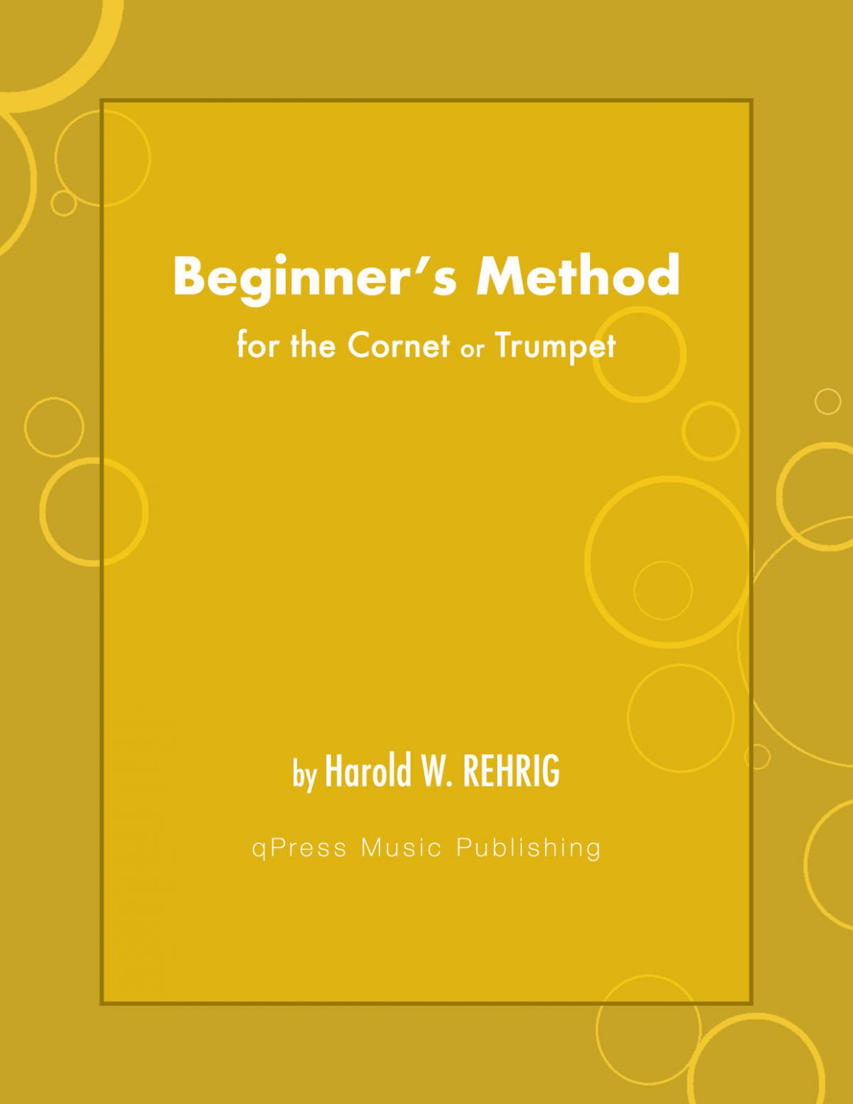 Rehrig, Harold, Beginner's Method for the Cornet or Trumpet