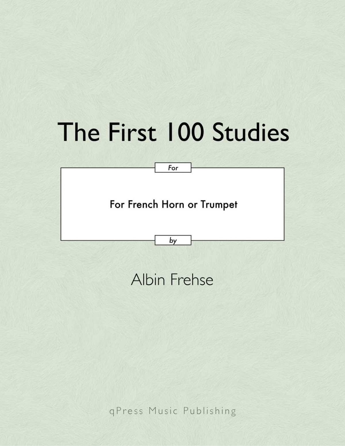 Frehse, Albin, The first 100 Studies in F and Bb for French Horn