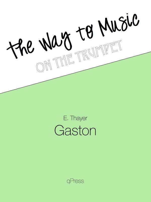 Gaston, E Thayer, The Way to Music on Trumpet-p01